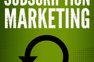 Marketing and the Subscription Customer