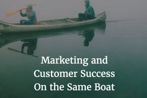 Why Customer Success is Marketings New Best Friend (or Should Be)