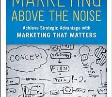 Marketing Above the Noise: A Call to Reason and Strategy
