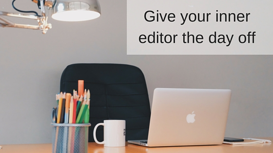 Give your inner editor the day off