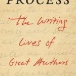 Process: The Writing Lives of Great Authors [Review]