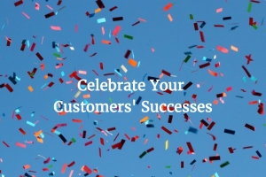Celebrate Your Customers' Successes