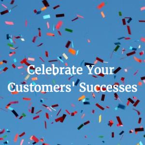 Celebrate Your Customers' Successes