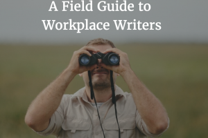 A  Field Guide to Writers in the Workplace