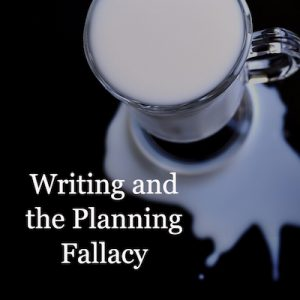 Writers and the Planning Fallacy