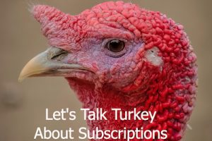 Talking Turkey About Subscriptions
