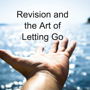 Revision and the Art of Letting Go