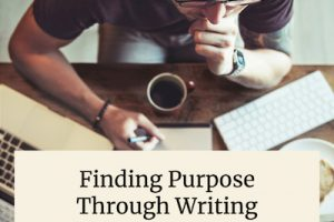 Finding Purpose Through Writing