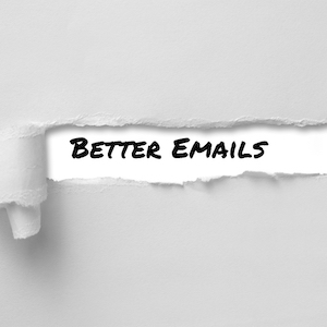 A Quick Trick for Writing Better Emails