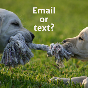 Email or Text – Why It Matters