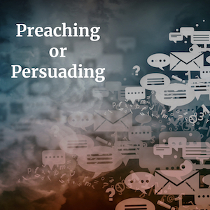 Are You Preaching or Persuading?