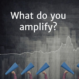 What Do You Amplify?