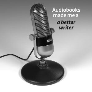 """Microphone, with words """"Audiobooks made me a better writer."""""""